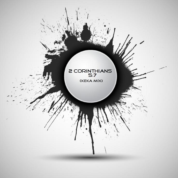 2 Corinthians 5.7 Keka Mix